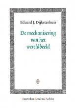 E.J.  Dijksterhuis Amsterdam Academic Archive De mechanisering van het wereldbeeld