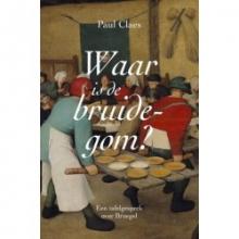 Paul  Claes Waar is de bruidegom?