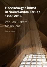 Henk  Abma, Stefan  Belderbos, Frank  Bosman, Jacqueline  Grandjean Hedendaagse kunst in Nederlandse kerken 1990-2015
