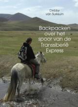 Van Surksum Debby , Backpacken over het spoor van de Transsiberië Express