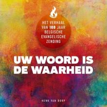 Henk van Dorp , UW WOORD IS DE WAARHEID