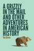 Grove, Tim,A Grizzly in the Mail and Other Adventures in American History