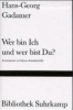 Gadamer, Hans-Georg,Wer bin Ich und wer bist Du?