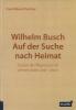 Pietzcker, Frank Eduard,Wilhelm Busch. Auf der Suche nach Heimat.