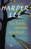 <b>Harper Lee</b>,Ga heen, zet een wachter