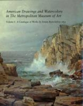 Avery, American Drawings & Watercolors in the Metropolitan Museum of Art V 1 - A Catalogue of Works by Artists Born before 1835