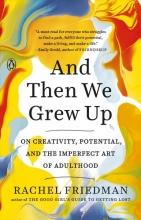 Rachel Friedman And Then We Grew Up