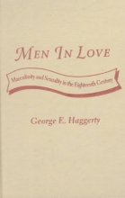 Haggerty, George Men in Love - Masculinity & Sexuality in the Eighteenth Century