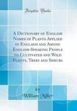 Miller, William Miller, W: Dictionary of English Names of Plants Applied in