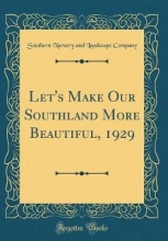 Company, Southern Nursery and Landscape Let`s Make Our Southland More Beautiful, 1929 (Classic Reprint)