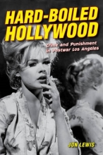 Lewis, Jon Hard-Boiled Hollywood - Crime and Punishment in Postwar Los Angeles