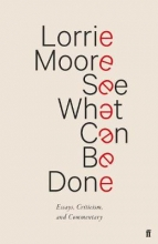 Lorrie  Moore See What Can Be Done