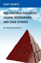 Gary Goertz Multimethod Research, Causal Mechanisms, and Case Studies