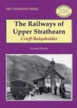 Bernard Byrom The Railways of Upper Strathearn, Crieff - Balquhidder