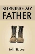 Lee, John B. Burning My Father