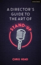 Head, Chris Director`s Guide to the Art of Stand-up