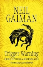 Gaiman, Neil Trigger Warning: Short Fictions and Disturbances