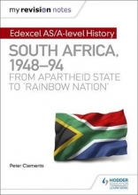 Clements, Peter My Revision Notes: Edexcel AS/A-level History South Africa, 1948-94: from apartheid state to 'rainbow nation`