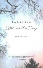 Le Guin, Ursula K. Late in the Day