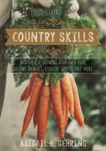 Gehring, Abigail R. The Good Living Guide to Country Skills