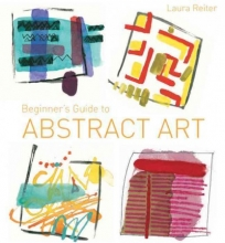 Reiter, Laura Beginner`s Guide to Abstract Art