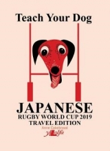 Anne Cakebread Teach Your Dog Japanese - Rugby World Cup 2019 Travel Edition