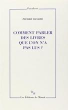 Bayard, Pierre Comment parler des livres que l`on n`a pas lus