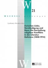 Borakovskyy, Lyubomyr Zwischen Liebe, Verständigung und Hass: Die Darstellung religiöser Konflikte in der Literatur Galiziens (1848-1914)