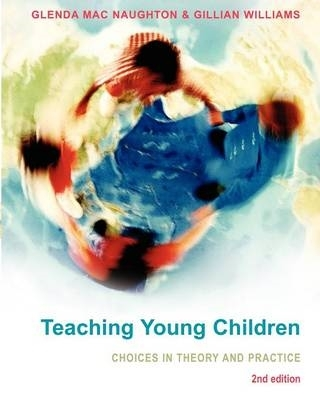 Glenda Mac Naughton,   Gillian Williams,Teaching Young Children: Choices in Theory and Practice