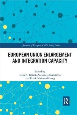 Tanja (Free University of Berlin, Germany) Borzel,   Antoaneta L. Dimitrova,   Frank (ETH Zurich, Switzerland) Schimmelfennig,European Union Enlargement and Integration Capacity