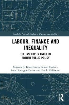 Suzanne J. (Birkbeck, University of London, UK) Konzelmann,   Simon, FBA (University of Cambridge, UK) Deakin,   Marc (Birkbeck, University of London, UK) Fovargue-Davies,   Frank (University of Cambridge, UK) Wilkinson,Labour, Finance and Inequality