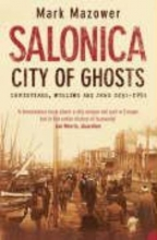 Mark Mazower Salonica, City of Ghosts