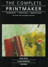 Ross, John,   Romano, Clare,   Ross, Tim The Complete Printmaker
