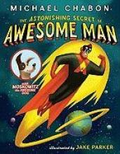 Chabon, Michael The Astonishing Secret of Awesome Man