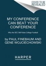 Finebaum, Paul,   Wojciechowski, Gene My Conference Can Beat Your Conference