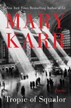 Karr, Mary Tropic of Squalor