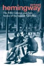 Hemingway, Ernest Fifth Column and Four Stories of the Spanish Civil War