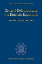Yvonne (Membre de l`Academie des Sciences, Paris) Choquet-Bruhat General Relativity and the Einstein Equations