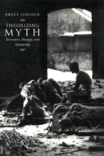 Lincoln, Bruce Theorizing Myth - Narrative, Ideology & Scholarship