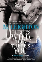 Leighton, M. There`s Wild, Then There`s You