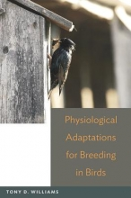 Tony D. Williams Physiological Adaptations for Breeding in Birds