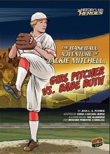 Patrick, Jean L. S. The Baseball Adventure of Jackie Mitchell, Girl Pitcher Vs. Babe Ruth
