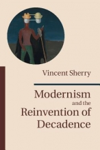 Sherry, Vincent Modernism and the Reinvention of Decadence