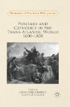Crawford Gribben,   Scott Spurlock Puritans and Catholics in the Trans-Atlantic World 1600-1800