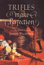 Wechsberg, Joseph Trifles Make Perfection