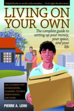 Pierre A. Lehu Living on Your Own: The Complete Guide to Setting Up Your Money, Your Space and Your Life