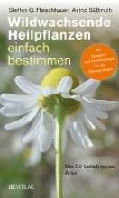 Fleischhauer, Steffen Guido Wildwachsende Heilpflanzen einfach bestimmen