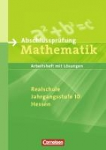 Abschlussprüfung Mathematik Jahrgangsstufe 10 Hessen. Neubearbeitung Arbeitsheft mit eingelegten Lösungen