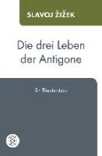 Zizek, Slavoj Die drei Leben der Antigone