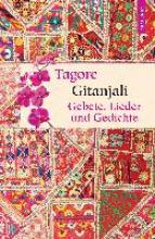 Tagore, Rabindranath Gitanjali - Gebete, Lieder und Gedichte
